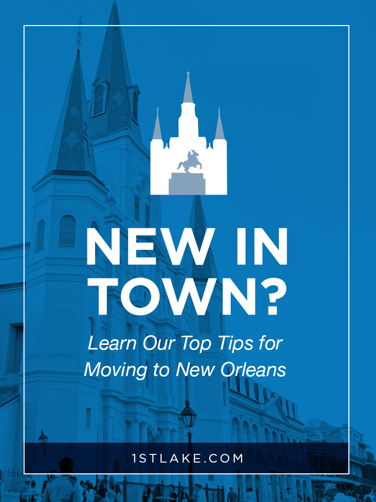 New in town? Learn 1st Lake's top tips for moving to New Orleans. Via 1stLake.com